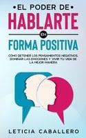 El poder de hablarte en forma positiva - Leticia Caballero