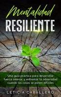 Mentalidad Resiliente - Leticia Caballero