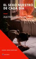 El sexo nuestro de cada día - Daniel Jorge Martínez