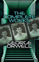 The Complete Works - George Orwell