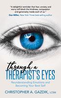 Through a Therapist's Eyes - Christopher A. Gazdik