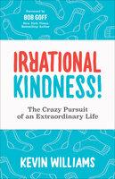 Irrational Kindness! - Kevin Williams
