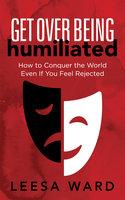 Get Over Being Humiliated - Leesa Ward