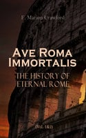 Ave Roma Immortalis: The History of Eternal Rome (Vol. 1&2) - F. Marion Crawford