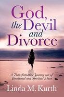 God, The Devil and Divorce - Linda M. Kurth