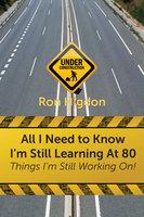 All I Need to Know I'm Still Learning at 80 - Ronald Higdon