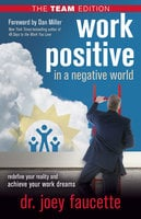 Work Positive in a Negative World, The Team Edition - Joey Faucette