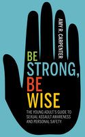 Be Strong, Be Wise - Amy R. Carpenter