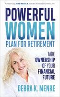 Powerful Women Plan for Retirement - Debra K. Menke