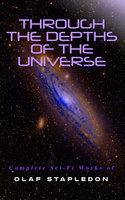 Through the Depths of the Universe: Complete Sci-Fi Works of Olaf Stapledon - Olaf Stapledon