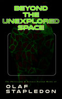 Beyond the Unexplored Space: The Philosophy & Science-Fiction Works of Olaf Stapledon - Olaf Stapledon