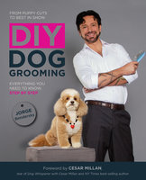 DIY Dog Grooming, From Puppy Cuts to Best in Show - Jorge Bendersky