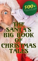 The Santa's Big Book of Christmas Tales: 500+ Novels, Stories, Poems, Carols & Legends - Arthur Conan Doyle, Charles Dickens, Washington Irving, Mark Twain, Leo Tolstoy, O. Henry, Robert Louis Stevenson, William Butler Yeats, William Shakespeare, William Wordsworth, Emily Dickinson, Louisa May Alcott, Willa Cather, George MacDonald, Beatrix Potter, Nathaniel Hawthorne, Henry Wadsworth Longfellow, E.T.A. Hoffmann, Henry Van Dyke, Lucy Maud Montgomery, Alfred Lord Tennyson, H. H. Murray