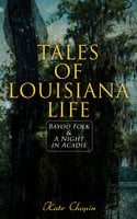 Tales of Louisiana Life: Bayou Folk & A Night in Acadie - Kate Chopin