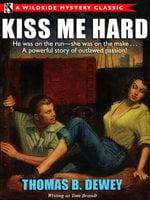 Kiss Me Hard - Thomas B. Dewey