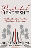 Presidential Leadership - Mindi Bach, Brent Taylor