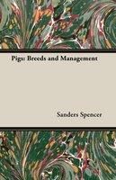 Pigs: Breeds and Management - Sanders Spencer