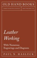 Leather Working - With Numerous Engravings and Diagrams - Paul N. Hasluck