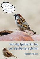 Was die Spatzen im Zoo von den Dächern pfeifen - Ellen Driechciarz