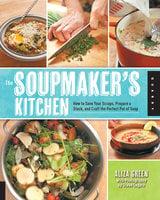 The Soupmaker's Kitchen - Aliza Green