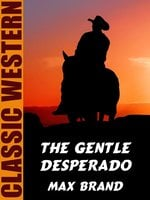 The Gentle Desperado - Max Brand