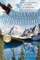 Unleash Your Inner Warrior - Brad C. Wenneberg