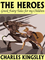 The Heroes: Greek Fairy Tales for my Children - Charles Kingsley