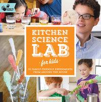 Kitchen Science Lab for Kids - Liz Lee Heinecke