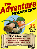 The Adventure MEGAPACK - William Hope Hodgson, Robert E. Howard, J. Allan Dunn, H. De Vere Stacpoole, Perley Poore Sheehan, Harold Lamb, Dorothy Quick, H.P. Holt, Allan R. Bosworth, S. B. H. Hurst