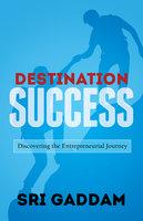 Destination Success - Sri Gaddam
