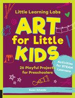 Little Learning Labs: Art for Little Kids - Susan Schwake