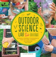 Outdoor Science Lab for Kids - Liz Lee Heinecke