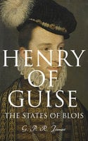 Henry of Guise: The States of Blois - G.P.R. James