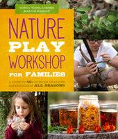 Nature Play Workshop for Families - Monica Wiedel-Lubinski, Karen Madigan