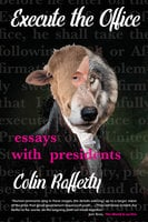 Execute the Office: Essays with Presidents - Colin Rafferty