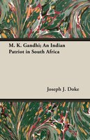 M. K. Gandhi; An Indian Patriot in South Africa - Joseph J. Doke