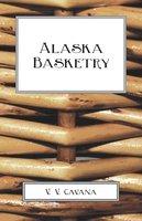 Alaska Basketry - V. V. Cavana