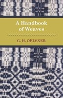 A Handbook Of Weaves - G. H. Oelsner