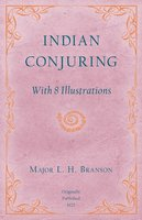 Indian Conjuring - With 8 Illustrations - L. H. Branson