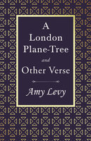 A London Plane-Tree - And Other Verse