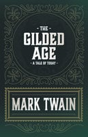 The Gilded Age - A Tale of Today - Mark Twain, Charles Dudley Warner