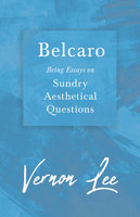 Belcaro - Being Essays on Sundry Aesthetical Questions - Vernon Lee