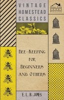 Bee-Keeping For Beginners And Others - E. L. B. James