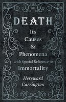 Death: Its Causes and Phenomena with Special Reference to Immortality - Hereward Carrington, John R. Meader