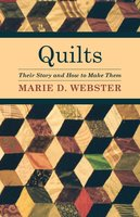 Quilts - Their Story and How to Make Them - Marie D. Webster