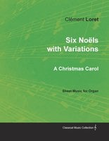 Six Noëls with Variations - A Christmas Carol - Sheet Music for Organ - Clément Loret