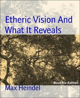 Etheric Vision And What It Reveals - Max Heindel