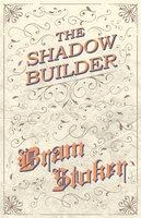 The Shadow Builder - Bram Stoker