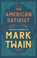 The American Satirist - The Witty Writings of Mark Twain - Mark Twain