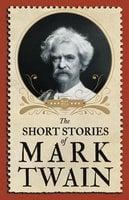 The Short Stories of Mark Twain - Mark Twain